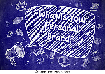 What Is Your Personal Brand - Business Concept. - Yelling...