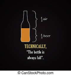 The bottle is always full - Technically, the bottle is...