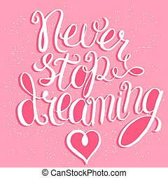 Never stop dreaming lettering - Never stop dreaming - hand...
