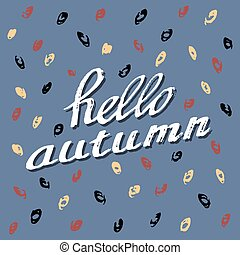 Hello Autumn. Lettering background. Perfect Hand Drawn...