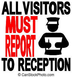 visitors to reception sign - All visitors must report to...