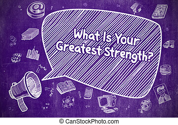 What Is Your Greatest Strength - Business Concept. -...