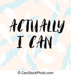 actually i can phrase - Actually i can llettering quote...