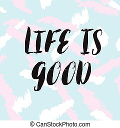 life is good phrase - Life is good llettering quote Black...