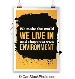 We make the world we live in and shape our own environment...