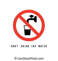 dont drink tap water sign art illustration - dont drink tap...