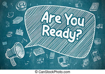 Are You Ready - Cartoon Illustration on Blue Chalkboard -...