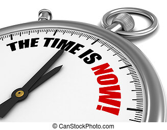 the time is now concept 3d illustration - the time is now 3d...