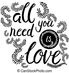 All you need is love poster. Handwritten lettering with...