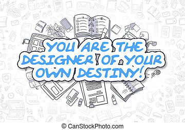 You Are The Designer Of Your Own Destiny - Business Concept...