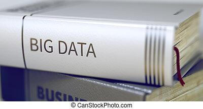 Big Data - Business Book Title. 3D. - Big Data - Business...