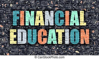 Multicolor Financial Education on Dark Brickwall. Doodle...