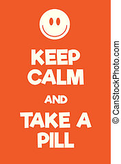 Keep Calm and Take a pill poster Adaptation of the famous...