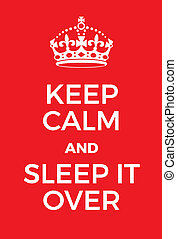 Keep Calm and Sleep It Over poster Adaptation of the famous...
