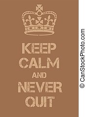 Keep Calm and Never Quit poster. Adaptation of the famous...