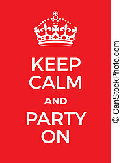 Keep Calm and Party on poster. Adaptation of the famous...