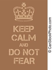 Keep Calm and Do not fear poster. Adaptation of the famous...