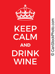 Keep Calm and Drink Wine poster. Adaptation of the famous...