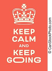 Keep Calm and Keep Going poster. Red poster with crown, a...