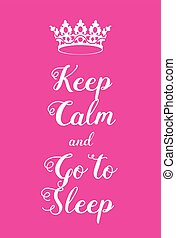 Keep Calm and Go to Sleep poster. Adaptation of the famous...