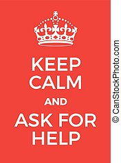 Keep Calm and Ask For Help poster. Adaptation of the famous...