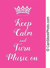 Keep Calm and Turn Music on poster. Adaptation of the famous...