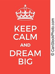 Keep Calm and Dream Big poster Classic red poster with crown...