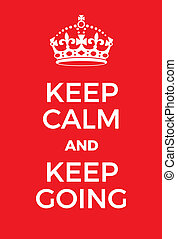 Keep Calm and Keep Going poster. Classic WW2 red poster...
