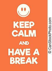 Keep Calm and Have a Break poster. Adaptation of the famous...