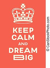 Keep Calm and Dream Big poster. Red poster with crown, a...