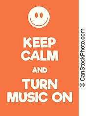 Keep Calm and Turn Music on poster Adaptation of the famous...