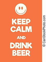 Keep Calm and Drink Beer poster. Adaptation of the famous...
