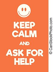 Keep Calm and Ask For Help poster Adaptation of the famous...