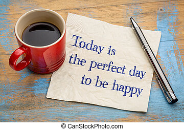 Today is the perfect day to be happy - handwriting on a...