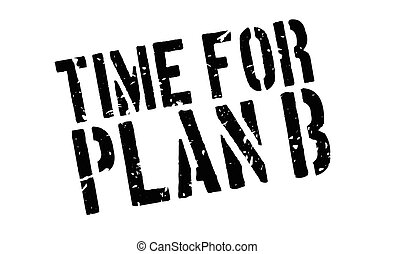 Time for plan B rubber stamp on white. Print, impress,...