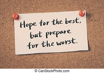Hope for the best, but prepare for the worst