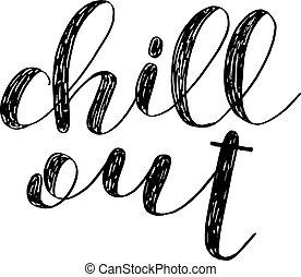 Chill out. Brush lettering. - Chill out. Brush hand...