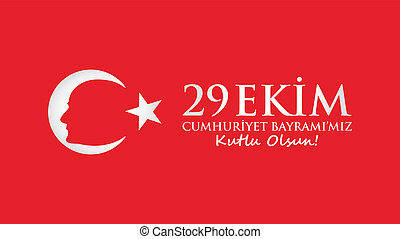 October 29 Republic Day. Ataturk and Flag. Republic Day...