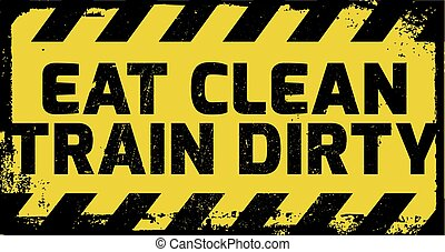Eat clean train dirty sign yellow with stripes, road sign...