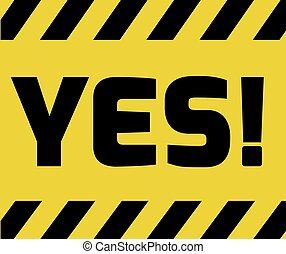 Yes sign yellow with stripes, road sign variation Bright...