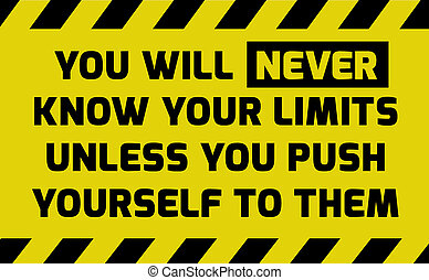You will never know your limits sign yellow with stripes,...