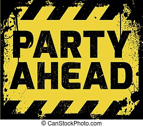 Party Ahead sign yellow with stripes, road sign variation...