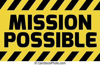 Mission Possible sign yellow with stripes, road sign...