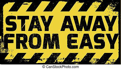 Stay away from easy sign yellow with stripes, road sign...