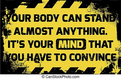 Your body can stand anything sign yellow with stripes, road...
