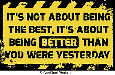 It's about being better sign yellow with stripes, road sign...