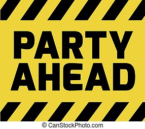 Party Ahead sign yellow with stripes, road sign variation....