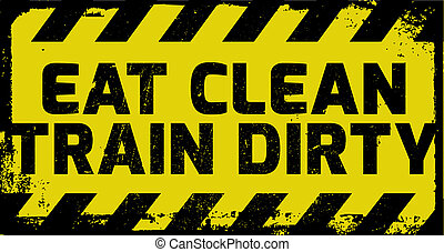 Eat clean train dirty sign