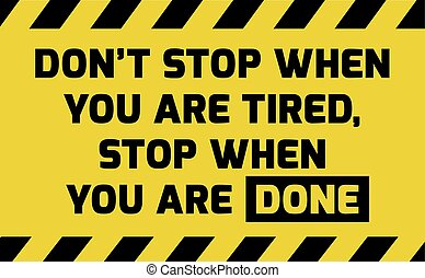 Don't stop when you are tired sign yellow with stripes, road...