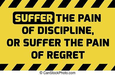 Suffer the pain of discipline sign yellow with stripes, road...